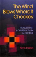 The Wind Blows Where It Chooses: The Quest For a Christian Story in Our Time