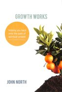 Growth Works: Helping You Back Onto the Path of Spiritual Growth Paperback