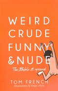 Weird, Crude, Funny, and Nude: The Bible Exposed Paperback