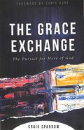 The Grace Exchange: The Pursuit For More of God Paperback
