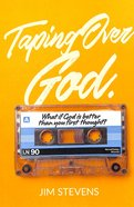 Taping Over God: What If God is Better Than You First Thought? Paperback