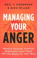 Managing Your Anger: Resolve Personal Conflicts, Experience Inner Peace, and Win the Battle For You Mind