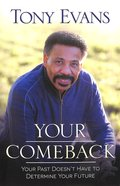 Your Comeback: Your Past Doesn't Have to Determine Your Future Paperback