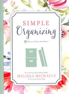 Simple Organizing: 50 Ways to Clear the Clutter Paperback