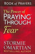 The Power of Praying Through Fear (Book Of Prayers Series) Mass Market
