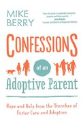 Confessions of An Adoptive Parent: Hope and Help From the Trenches of Foster Care and Adoption Paperback