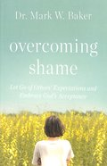 Overcoming Shame: Let Go of Others' Expectations and Embrace God's Acceptance Paperback
