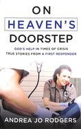 On Heaven's Doorstep: God's Help in Times of Crisis--True Stories From a First Responder Paperback