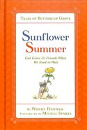 Sunflower Summer - God Gives Us Friends When We Need to Wait (Tales Of Buttercup Grove Series) Hardback
