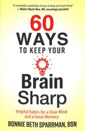 60 Ways to Keep Your Brain Sharp: Helpful Habits For a Clear Mind and a Great Memory Paperback