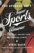 The Average Joe's Guide to Sports: All-Star Stats, Amazing Facts, and Inspiring Stories Paperback