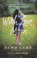 With Love, Mom: Stories About the Remarkable Bond Between Mothers and Daughters Paperback