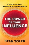 The Power of Your Influence: 11 Ways to Make a Difference in Your World Paperback