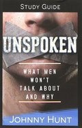 Unspoken: What Men Won't Talk About and Why (Growth And Study Guide)