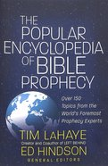 The Popular Encyclopedia of Bible Prophecy: Over 150 Topics From the World's Foremost Prophecy Experts Paperback