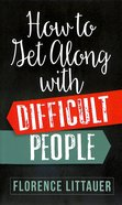 How to Get Along With Difficult People Mass Market