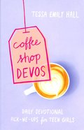 Coffee Shop Devos: Daily Devotional Pick-Me-Ups For Teen Girls Paperback