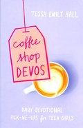 Coffee Shop Devos: Daily Devotional Pick-Me-Ups For Teen Girls