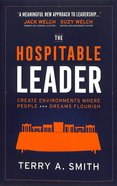 The Hospitable Leader: Create Environments Where People and Dreams Flourish Hardback