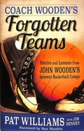 Coach Wooden's Forgotten Teams: Stories and Lessons From John Wooden's Summer Basketball Camps Hardback