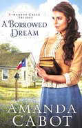 A Borrowed Dream (#02 in Cimarron Creek Trilogy Series) Paperback