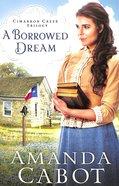 A Borrowed Dream (#02 in Cimarron Creek Trilogy Series) Paperback
