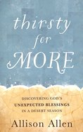 Thirsty For More: Discovering God's Unexpected Blessings in a Desert Season Paperback