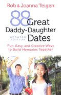 88 Great Daddy-Daughter Dates: Fun, Easy & Creative Ways to Build Memories Together Paperback