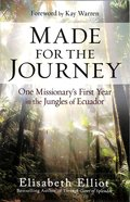 Made For the Journey: One Missionary's First Year in the Jungles of Ecuador Paperback