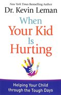 When Your Kid is Hurting: Helping Your Child Through the Tough Days Paperback