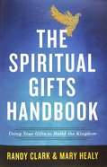 The Spiritual Gifts Handbook: Using Your Gifts to Build the Kingdom Paperback