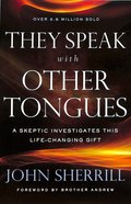 They Speak With Other Tongues: A Skeptic Investigates This Life-Changing Gift Paperback