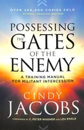 Possessing the Gates of the Enemy: A Training Manual For Militant Intercession (4th Edition) Paperback