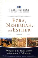 Ezra, Nehemiah, and Esther (Teach The Text Commentary Series)