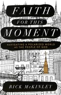 Faith For This Moment: Navigating a Polarized World as the People of God Paperback