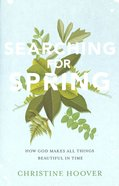 Searching For Spring: How God Makes All Things Beautiful in Time Paperback