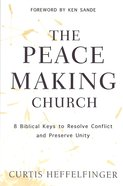 The Peacemaking Church: 8 Biblical Keys to Resolve Conflict and Preserve Unity Paperback