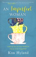 An Imperfect Woman: Letting Go of the Need to Have It All Together Paperback