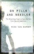 On Pills and Needles: The Relentless Fight to Save My Son From Opioid Addiction Paperback