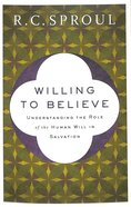 Willing to Believe: Understanding the Role of the Human Will in Salvation Paperback