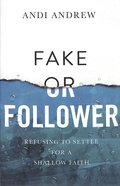 Fake Or Follower: Refusing to Settle For a Shallow Faith Paperback