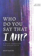 Who Do You Say That I Am?: A Fresh Encounter For Deeper Faith Paperback
