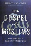 The Gospel For Muslims: An Encouragement to Share Christ With Confidence Paperback