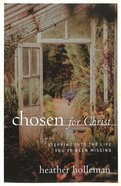 Chosen For Christ: Stepping Into the Life You've Been Missing Paperback