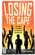 Losing the Cape: The Power of Ordinary in a World of Superheroes Paperback