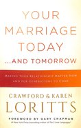 Your Marriage Today. . .And Tomorrow: Making Your Relationship Matter Now and For Generations to Come Paperback