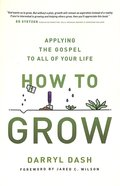 How to Grow: Applying the Gospel to All of Your Life Paperback