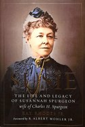 Susie: The Life and Legacy of Susannah Spurgeon, Wife of Charles H. Spurgeon Hardback