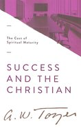 Success and the Christian: The Cost of Spiritual Maturity Paperback
