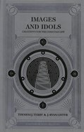 Images and Idols: Creativity For the Christian Life Hardback